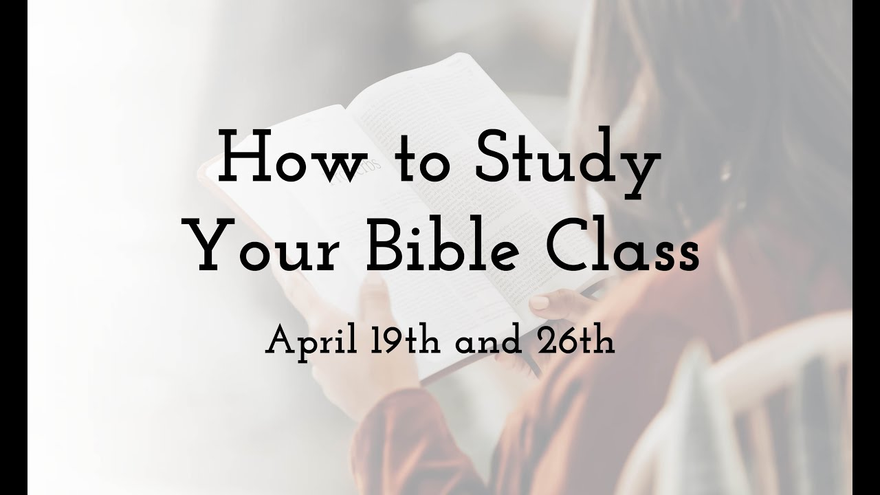 How To Study Your Bible Class # 1