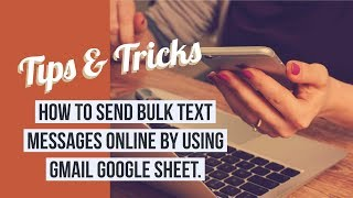 Send bulk text messages to mobile number by using gmail google sheet.