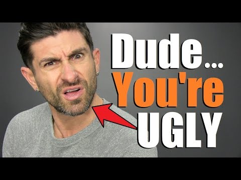 7 Reasons You're UGLY... & Don't Even Know It!
