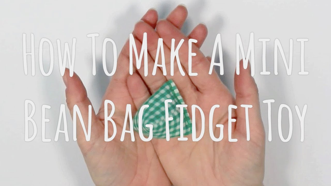 How To Make A Mini Bean Bag Fidget Toy
