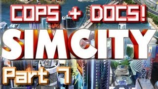 Sim City 2013 Part 7 - COPS & DOCS!
