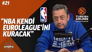"EuroLeague Basket Podcast #21. Bölüm | ""NBA Kendi EuroLeague'ini kuracak"""