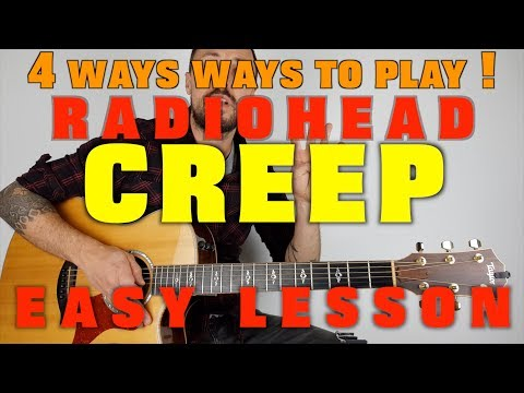 How to play Creep by Radiohead 4 different ways