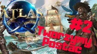 ATLAS PL #2 - Tworzymy Postać Pirata | gameplay po polsku