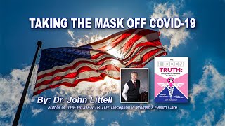 Taking The Mask Off Covid-19 By: Dr. John Littell, MD