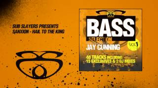 Sanxion - Hail To The King  [Bass Selection Vol. 1 Sub Slayers]