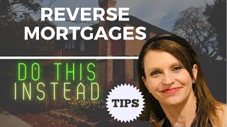 Don't get a Reverse Mortgage. Do THIS instead!