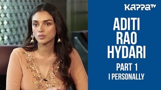 Aditi Rao Hydari(Part 1) - I Personally - Kappa TV