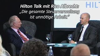 Hilton Talk mit Rico Albrecht: Die gesamte Steuerverwaltung ist unnötige Arbeit.