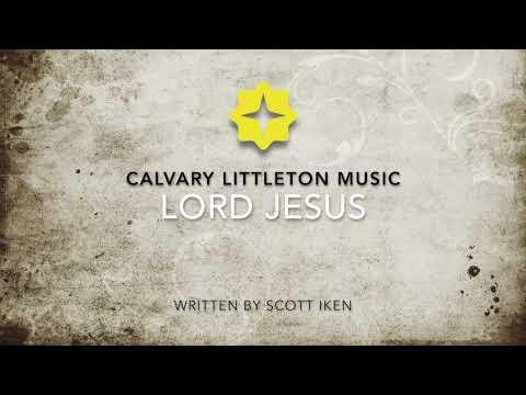 Lord Jesus- Calvary Littleton Music