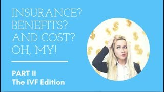 Insurance? Benefits? And Cost? Oh, My! - The IVF Edition