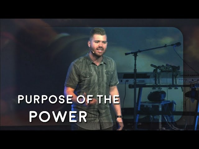 Purpose of the Power - May 20, 2018