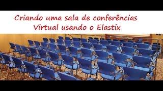 Criando uma sala de Conferências Virtual usando o Elastix passo a passo