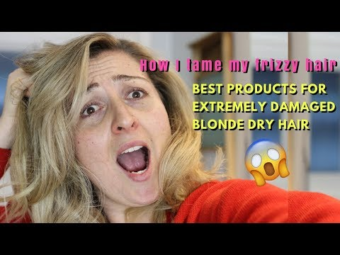 How I tame my frizzy hair + BEST products for extremely damaged blonde dry hair 2017