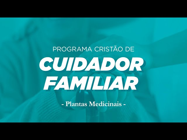 Cuidador Familiar   Plantas Medicinais - Dr. João Carlos