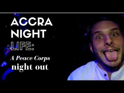 ACCRA NIGHT LIFE | PEACE CORPS GHANA VLOG
