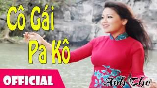 Cô Gái PaKô Con Cháu Bác Hồ - Anh Thơ [Official Audio]