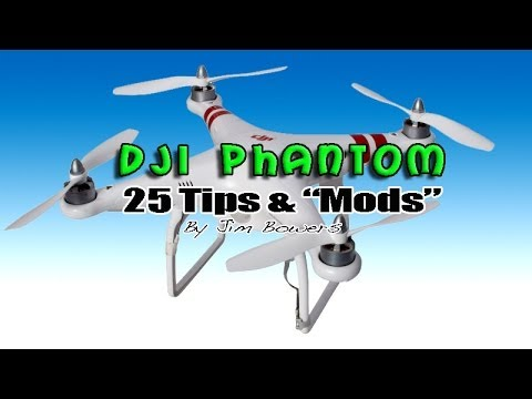 "DJI Phantom - ""25 Tips and Mods"" for your Multi Rotor, Quad Copter, Drone!"
