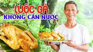 Ông Thọ Luộc Gà Không Cần Nước Mà Vẫn Thơm Ngon, Ngọt Thịt | Boiling Chicken Without Using Wate