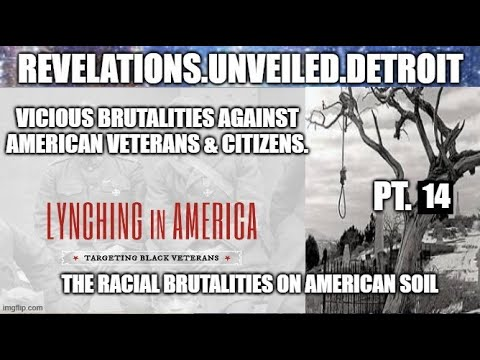 LYNCHING BLACK AMERICAN VETERANS 14.  The RACIAL BRUTALITIES On AMERICAN Soil.