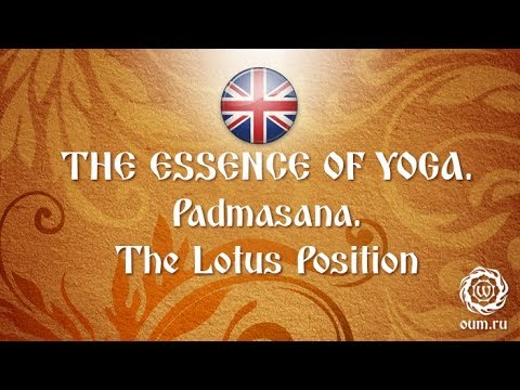 The Essence of Yoga. Padmasana. The Lotus Position