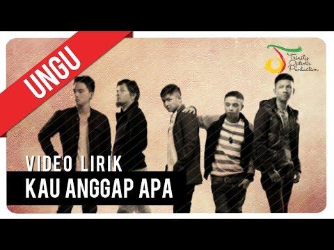 UNGU - KAU ANGGAP APA | Video Lirik