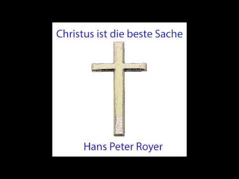 Christus ist die beste Sache -  Hans Peter Royer