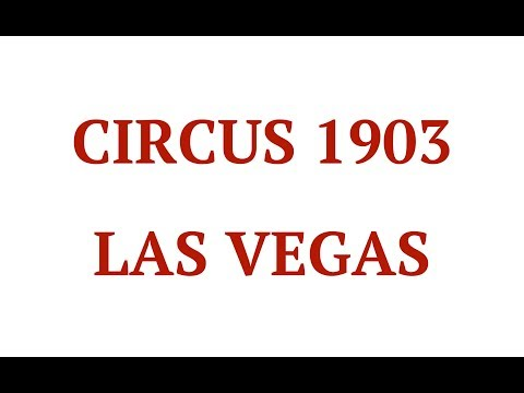 Circus 1903:  Best Upcoming Live Shows in Las Vegas Nevada:  2017 Vegas Performances