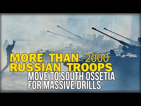 MORE THAN 2000 RUSSIAN TROOPS MOVE TO SOUTH OSSETIA FOR MASSIVE DRILLS
