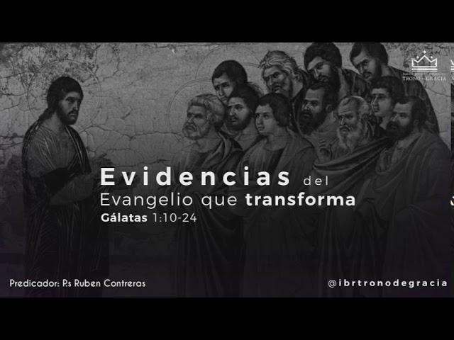 Evidencias del Evangelio que transforma / Ps. Ruben Contreras / Gálata 1 : 10 -24