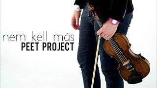 Peet Project - Nem kell más [OFFICIAL AUDIO]
