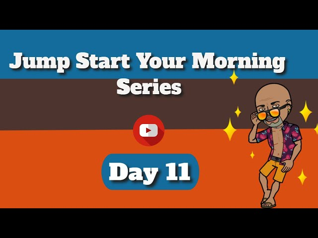 Happy Morning   Jump Start Your Morning Day 11