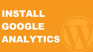 How to Add Google Analytics to Your WordPress Website - 2017