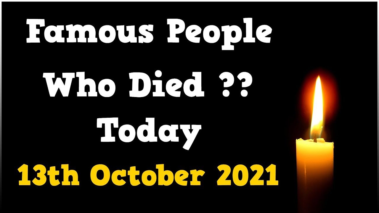 Famous People Who Died Today 13th October 2021