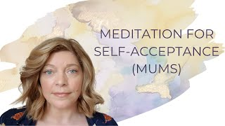 SHORT GUIDED MEDITATION FOR SELF-ACCEPTANCE FOR MUMS (CONTAINS SWEARS!)