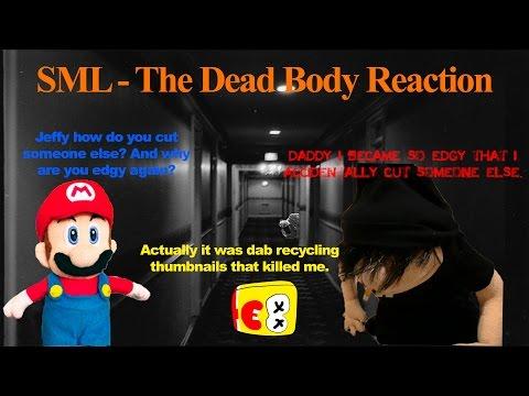 SML Movie: The Dead Body Reaction