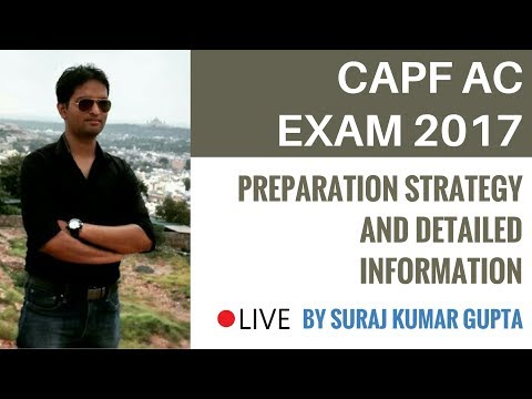CAPF AC Examination 2017 Preparation Strategy and Detailed Information By Suraj Kumar Gupta