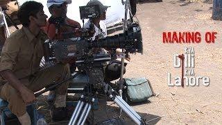 The Making of Kya Dilli Kya Lahore