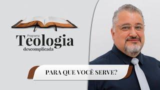Para que Você Serve   Teologia Descomplicada   Rev. Valcimei Ferreira   IPP TV