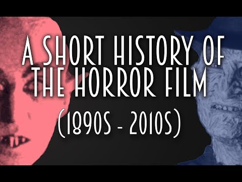 A Short History of the Horror Film (1890s - 2010s)