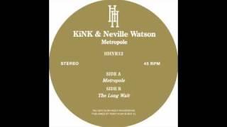 KiNK & Neville Watson - Metropole