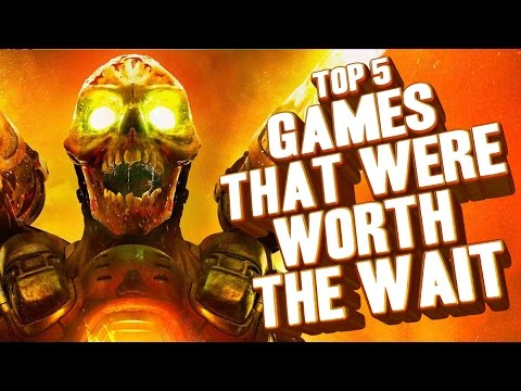 Top 5 - Games that were worth the wait