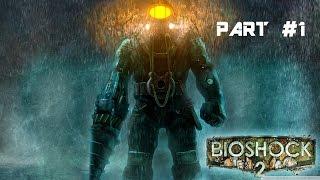"BioShock 2 Gameplay - Part 1 - ""I'M A BIG DADDY"""
