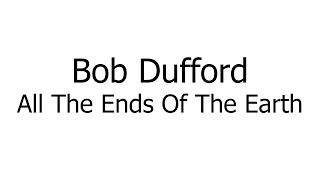 Bob Dufford – All The Ends Of The Earth (Music Sheets, Chords, & Lyrics)