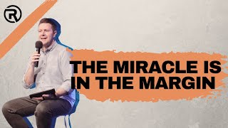 The miracle is in the margin - Ps Shannon Riley