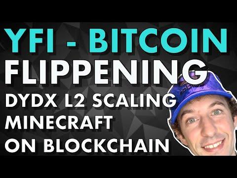 YFI Bitcoin Flippening, DyDx L2 Starkware scaling, Minecraft on Ethereum…