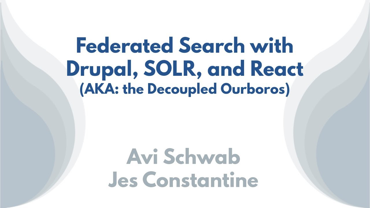 Federated Search with Drupal, SOLR, and React (AKA the Decoupled Ouroboros)