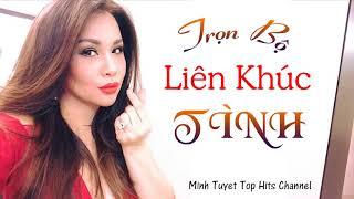 Trọn Bộ Liên Khúc Tình Yêu - Minh Tuyết Top Hits