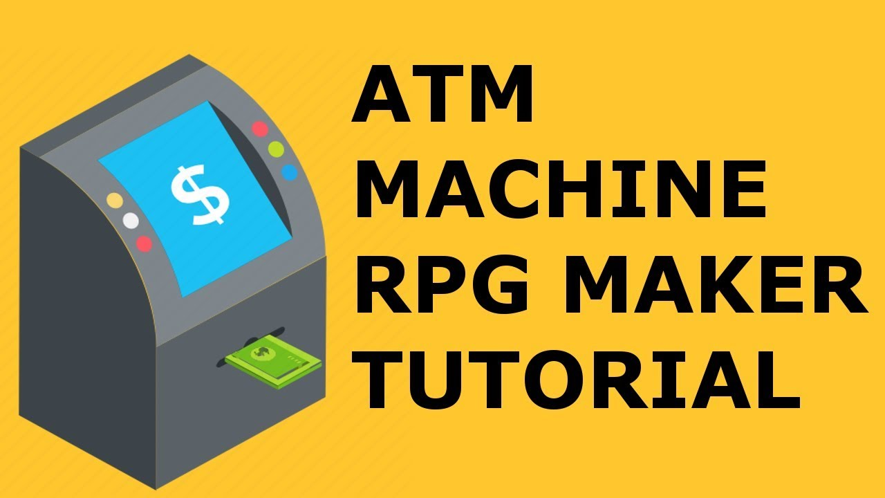 RPG MAKER ATM/BANK TUTORIAL WITH EVENTS ONLY