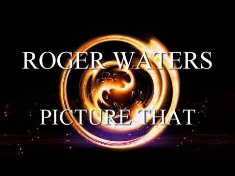 "ROGER WATERS: Picture That (A Fan""s Music Video) 1080p"